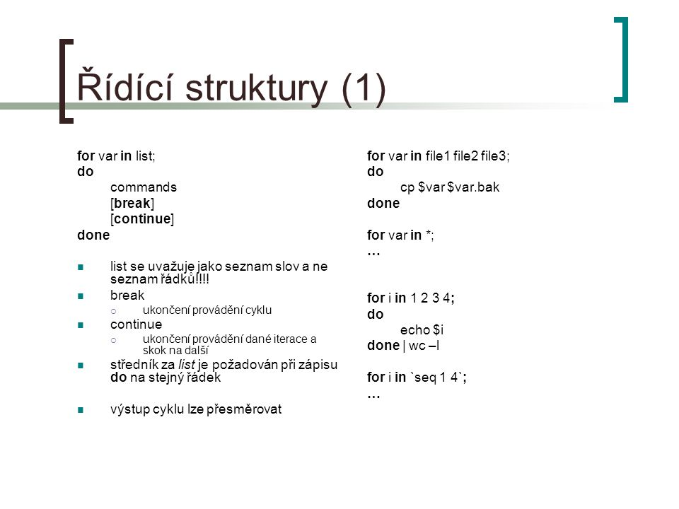 Řídící struktury (1) for var in list; do commands [break] [continue]